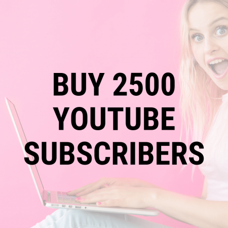 Buy 2500 YouTube Subscribers