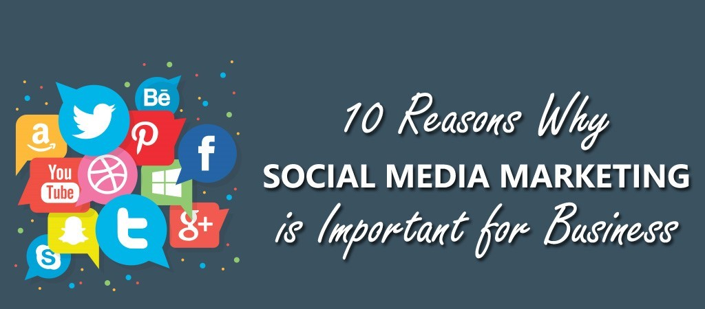 10 reasons why social media marketing is important for every business