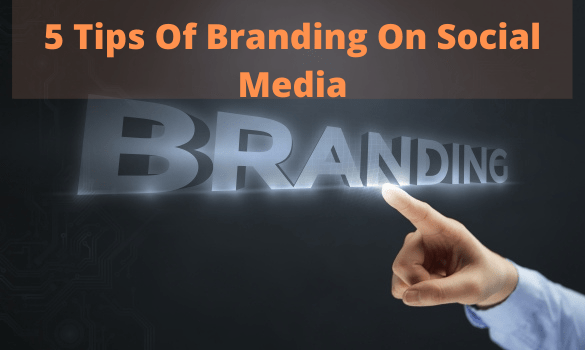 5 Tips Of Branding On Social Media