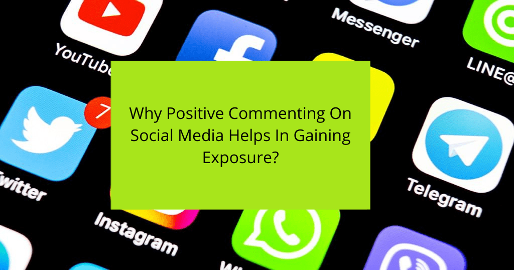Why Positive Commenting On Social Media Helps In Gaining Exposure?