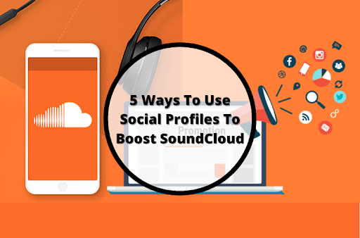 5 Ways To Use Social Profiles To Boost SoundCloud