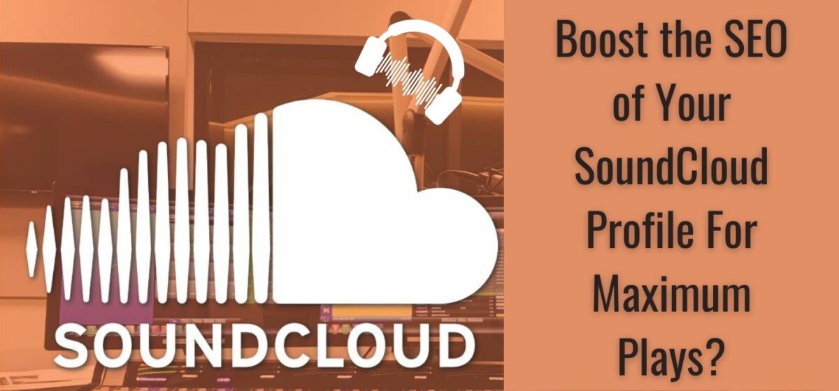 Boost the SEO of Your SoundCloud Profile For Maximum Plays