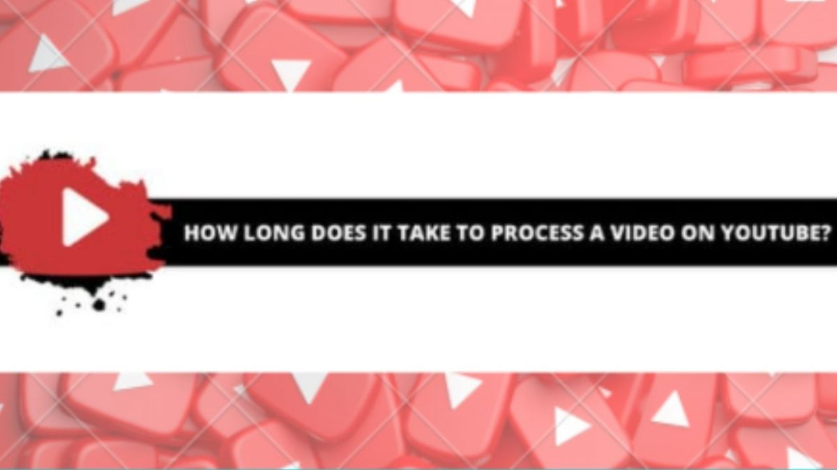 How long does YouTube take to process a video?