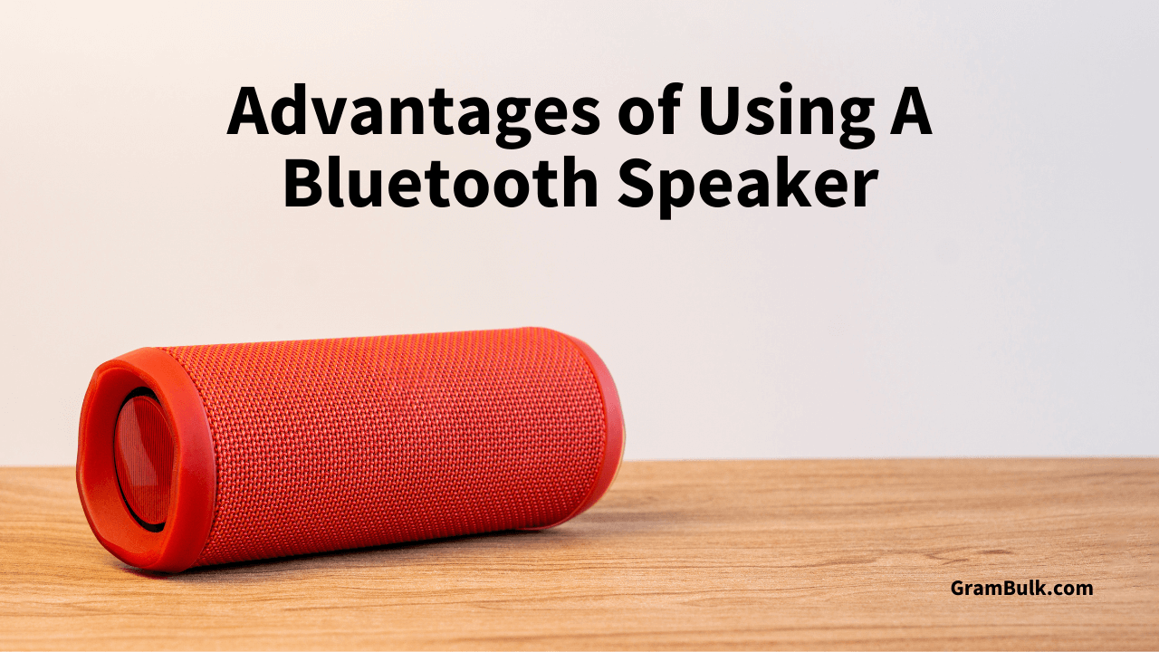 Advantages of Using A Bluetooth Speaker