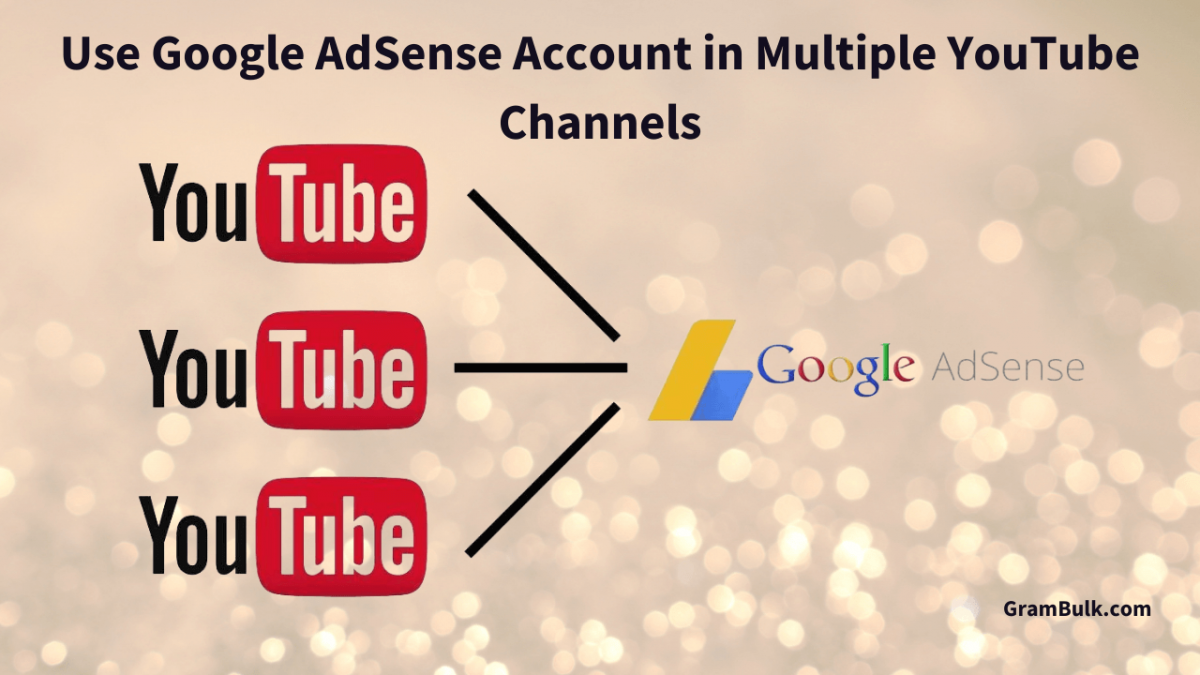 Use Google AdSense Account in Multiple YouTube Channels